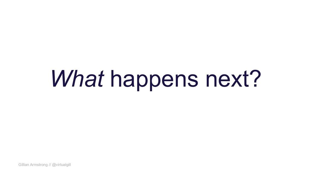 Gillian Armstrong // @virtualgill What happens ...
