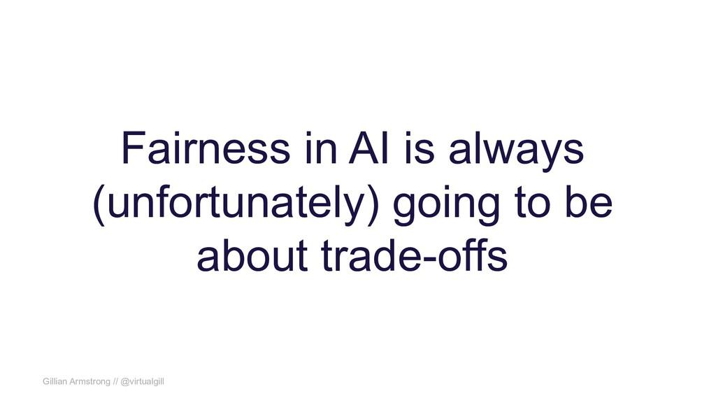 Gillian Armstrong // @virtualgill Fairness in A...