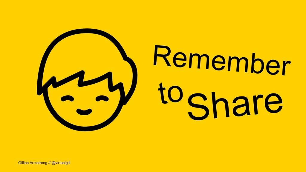 Gillian Armstrong // @virtualgill Remember to S...