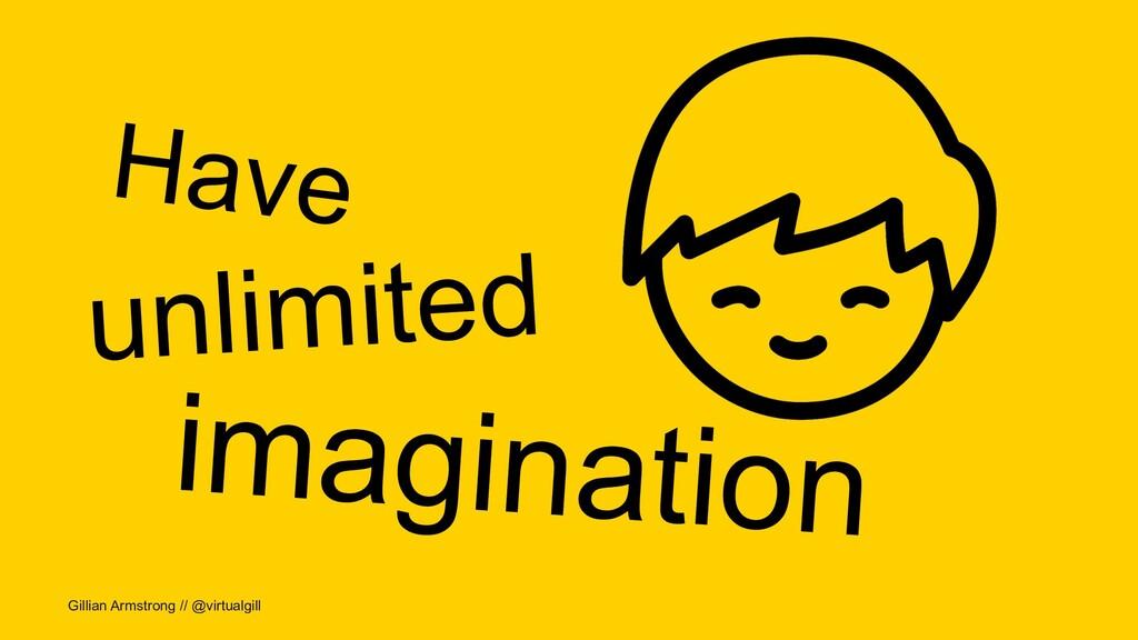 Gillian Armstrong // @virtualgill Have unlimite...
