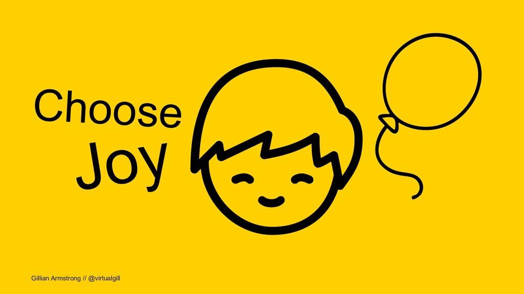 Gillian Armstrong // @virtualgill Choose Joy