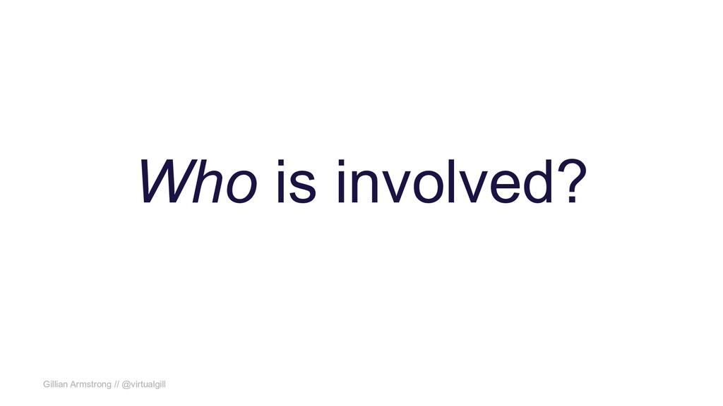 Gillian Armstrong // @virtualgill Who is involv...