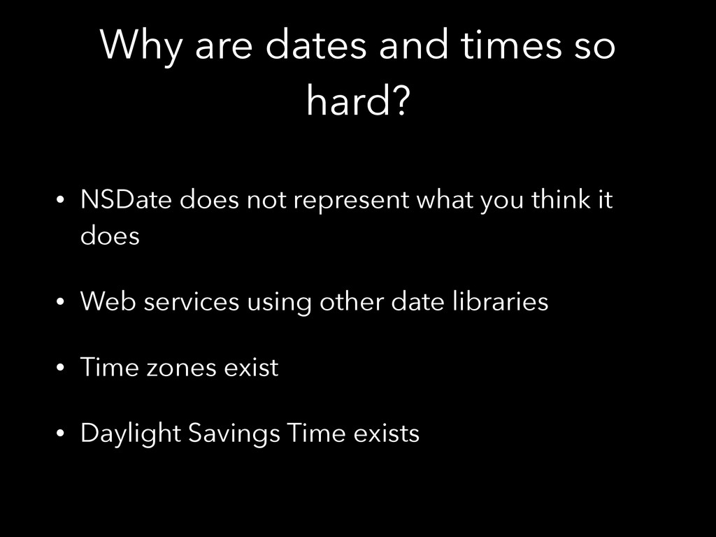 Why are dates and times so hard? • NSDate does ...