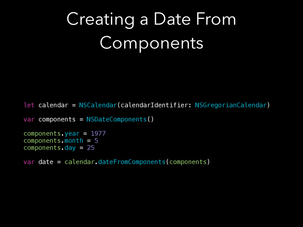 Creating a Date From Components let calendar = ...