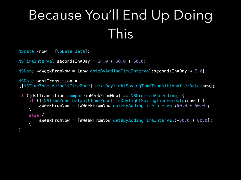Because You'll End Up Doing This NSDate *now = ...