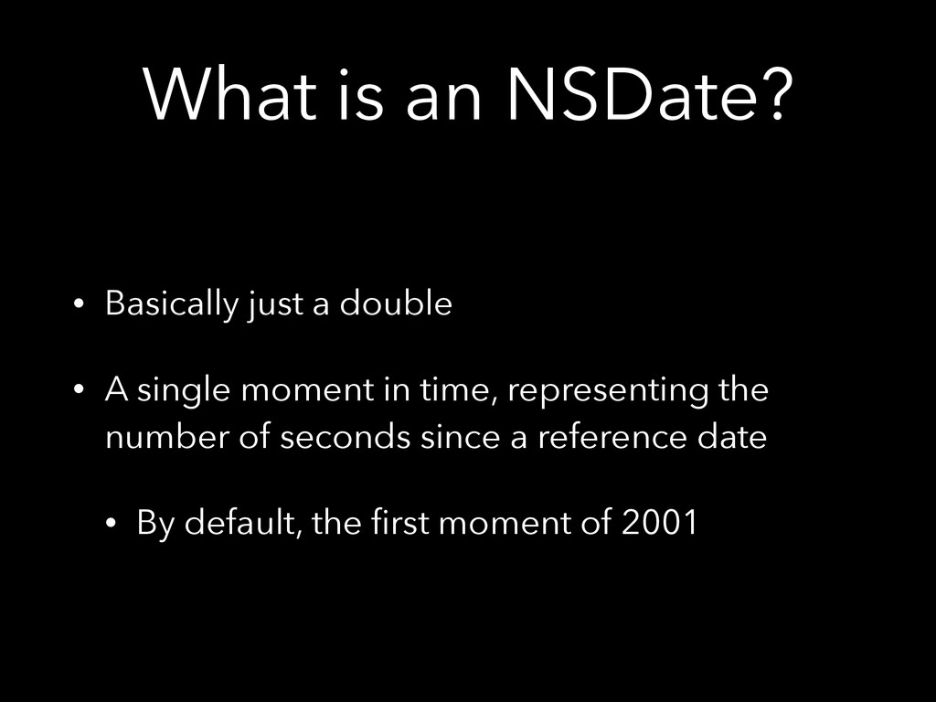 What is an NSDate? • Basically just a double • ...
