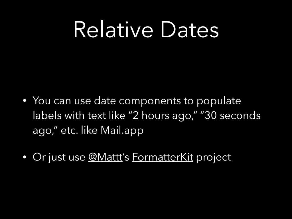 Relative Dates • You can use date components to...