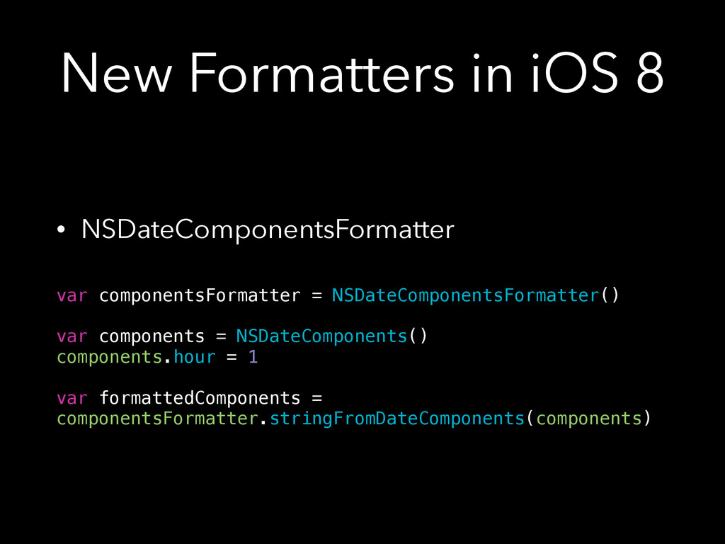 New Formatters in iOS 8 • NSDateComponentsForma...