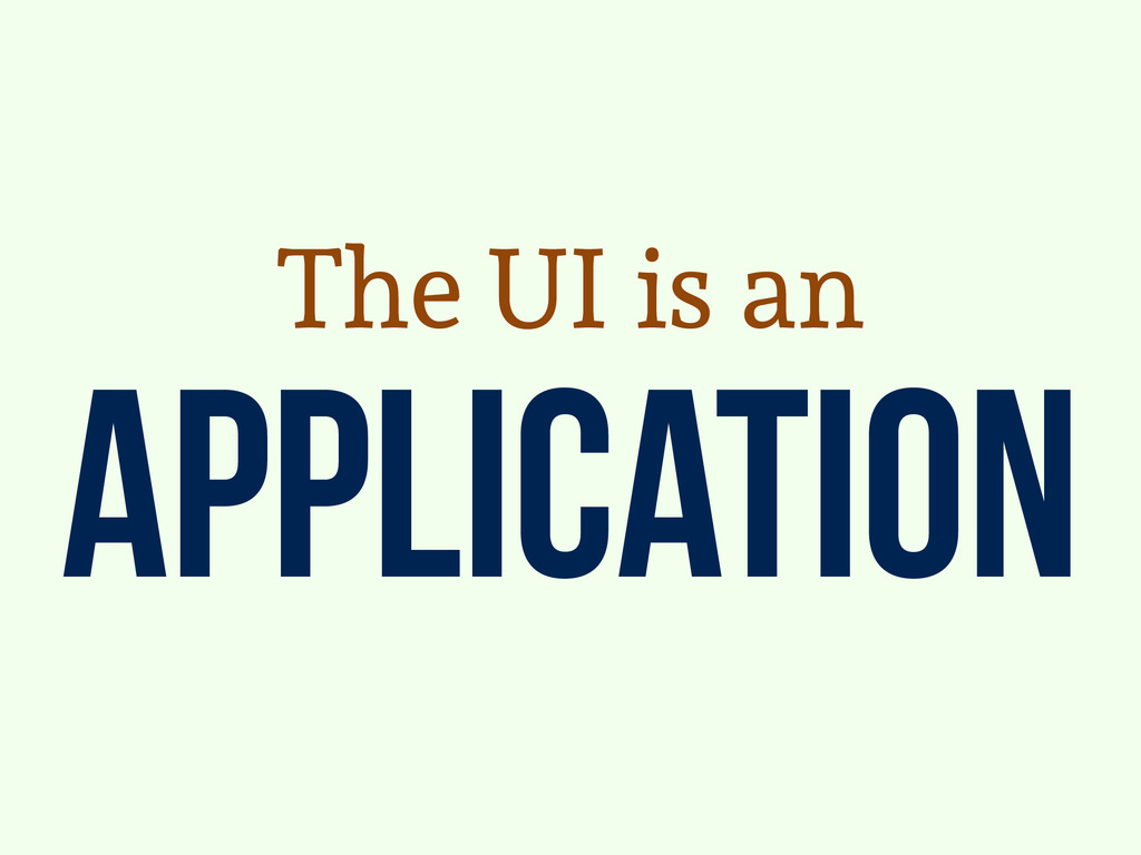 Application The UI is an