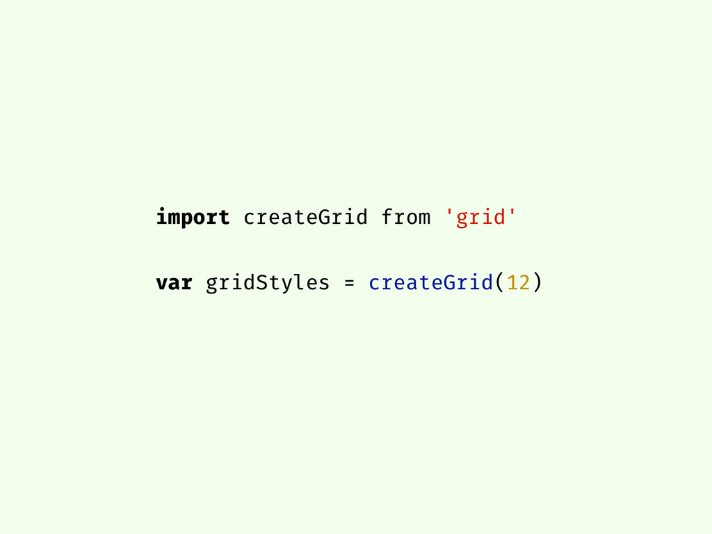 import createGrid from 'grid' var gridStyles = ...