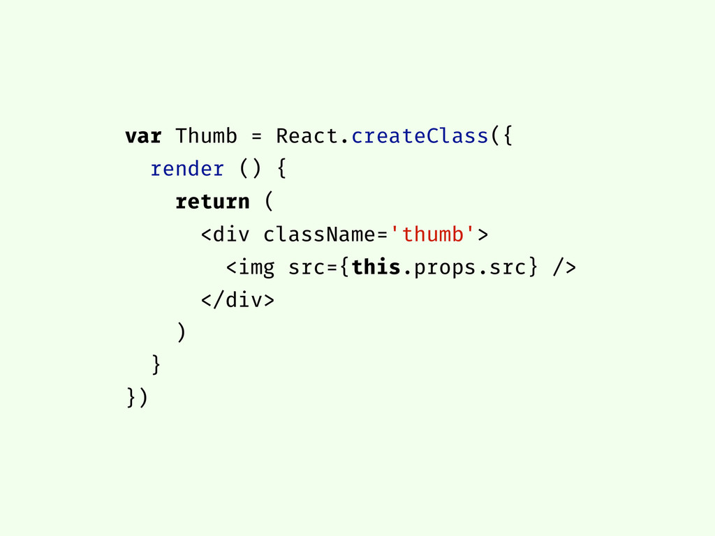 var Thumb = React.createClass({ render () { ret...