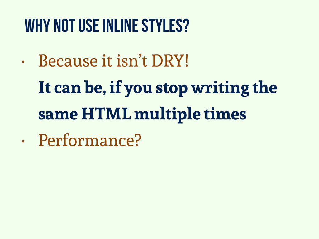 why not use inline styles? • Because it isn't D...