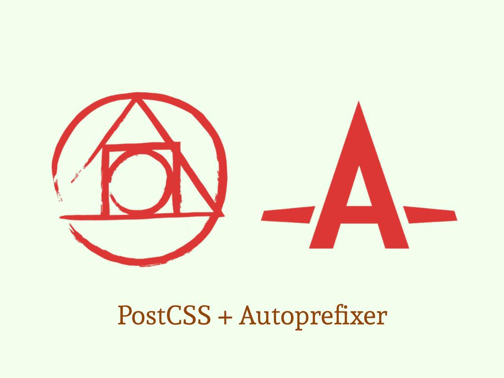 PostCSS + Autoprefixer
