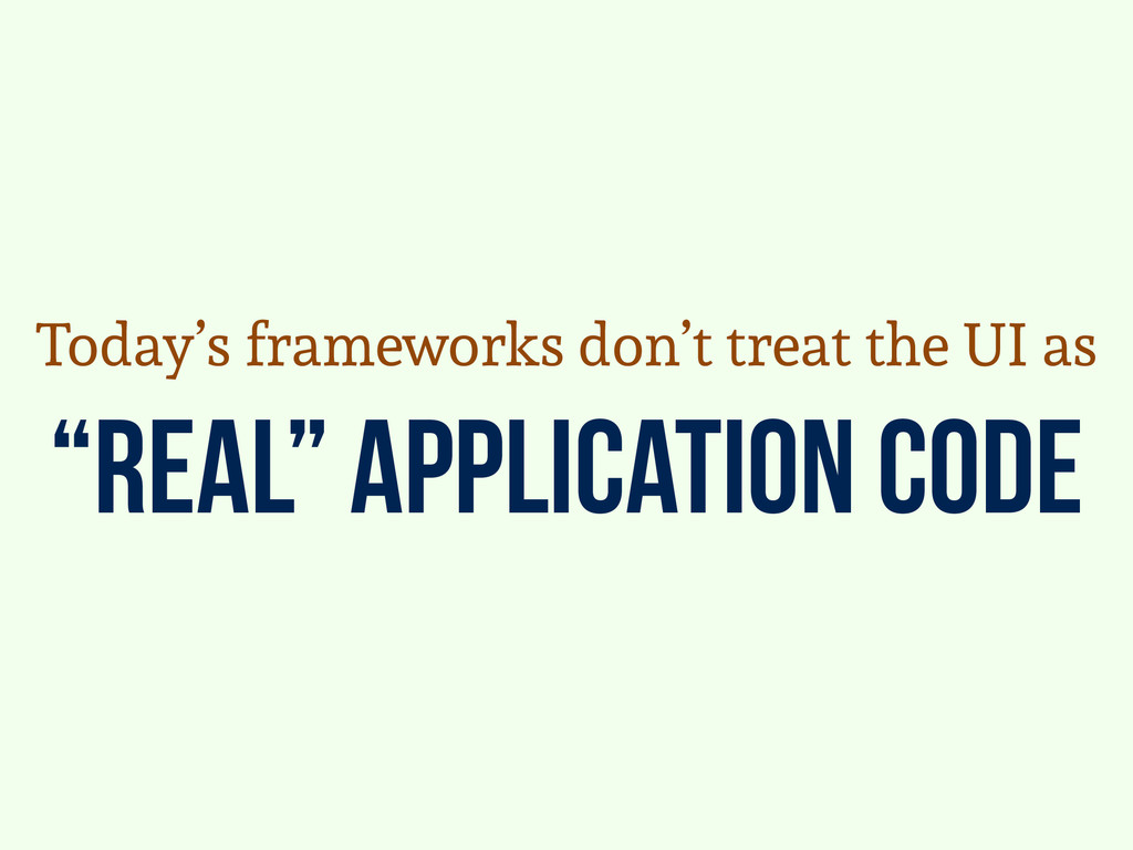 """real"" application code Today's frameworks don'..."