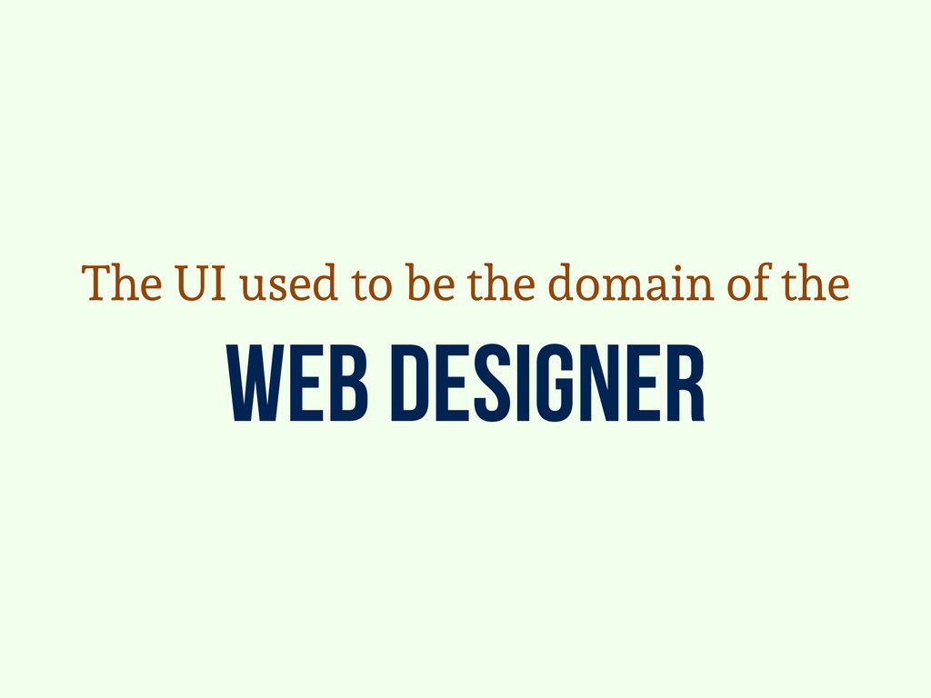 web designer The UI used to be the domain of the