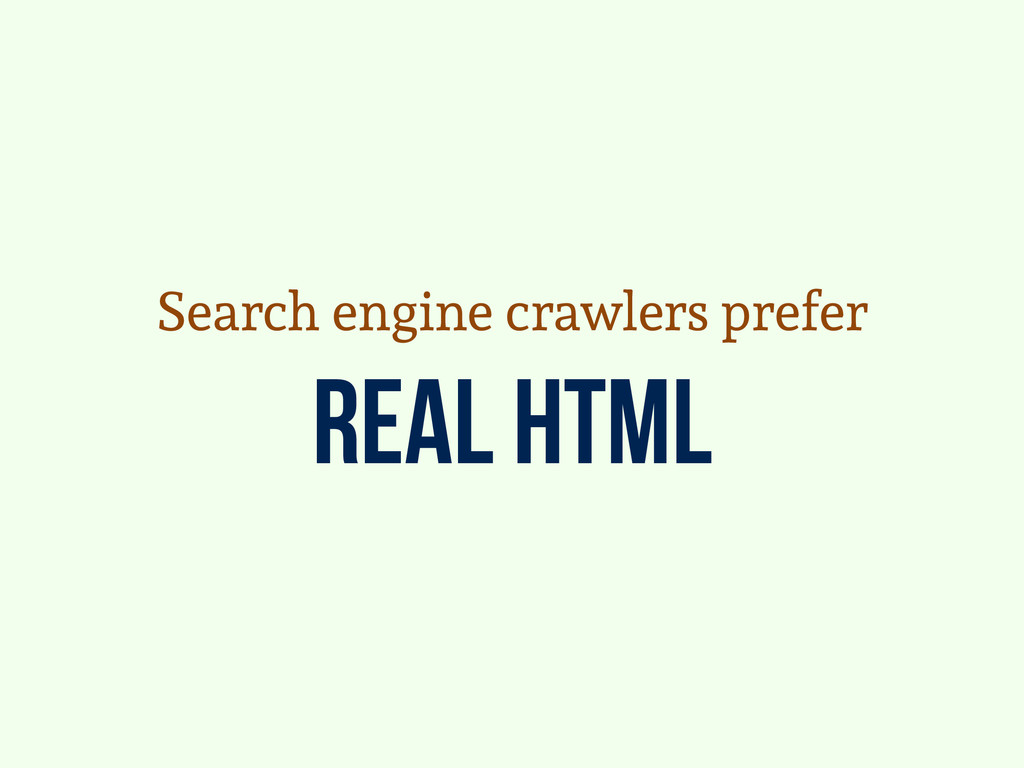 real html Search engine crawlers prefer