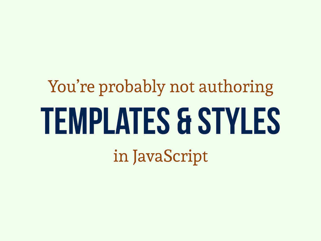 templates & styles You're probably not authorin...