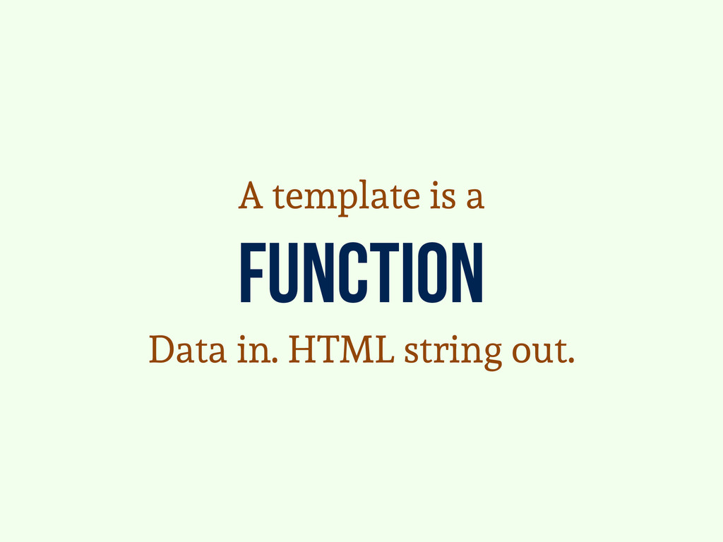 function A template is a Data in. HTML string o...