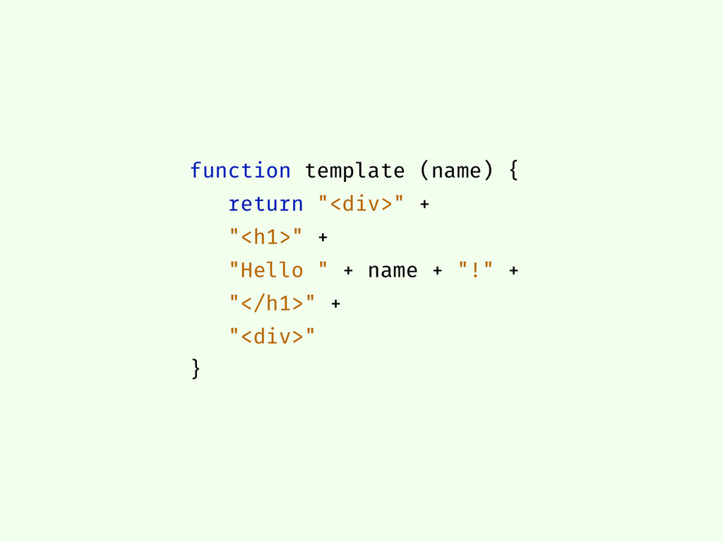 "function template (name) { return ""<div>"" + ""<h..."