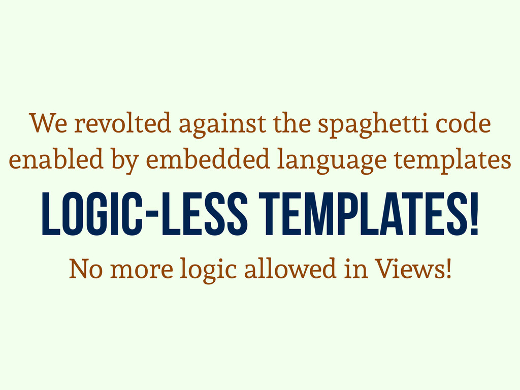 logic-less templates! We revolted against the s...