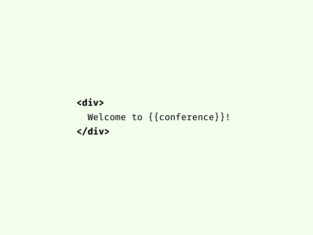 <div> Welcome to {{conference}}! </div>
