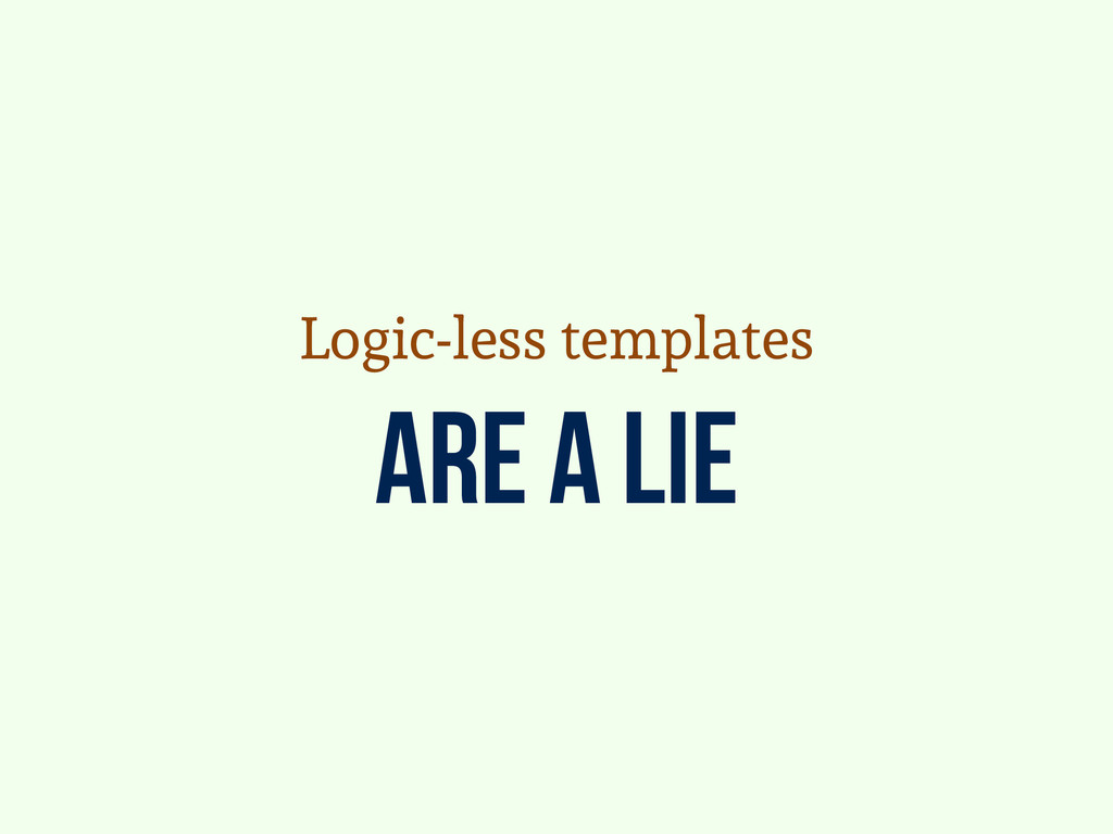 Are a lie Logic-less templates