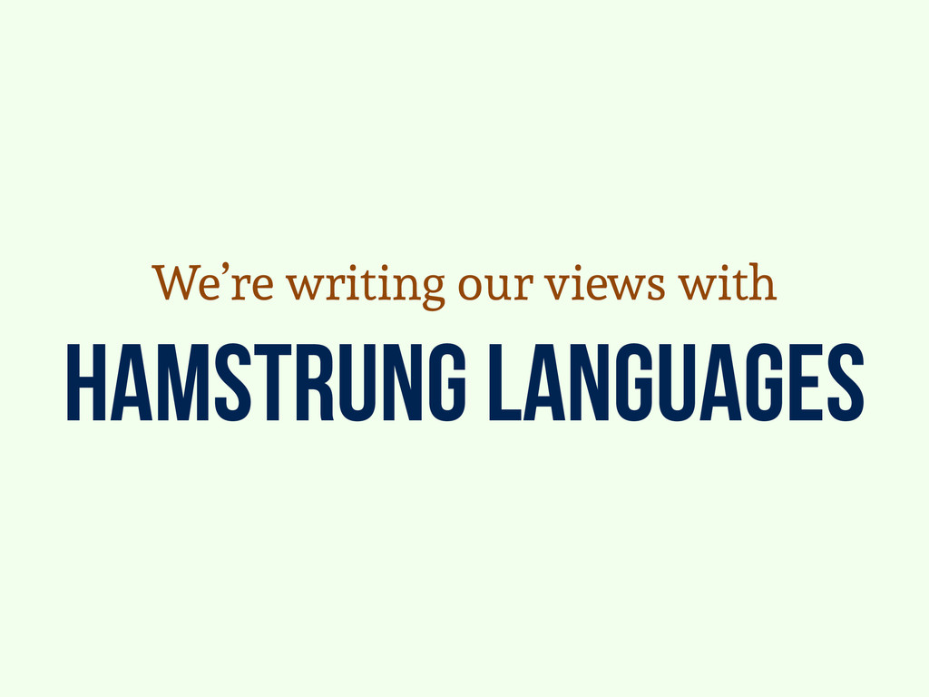 hamstrung languages We're writing our views with