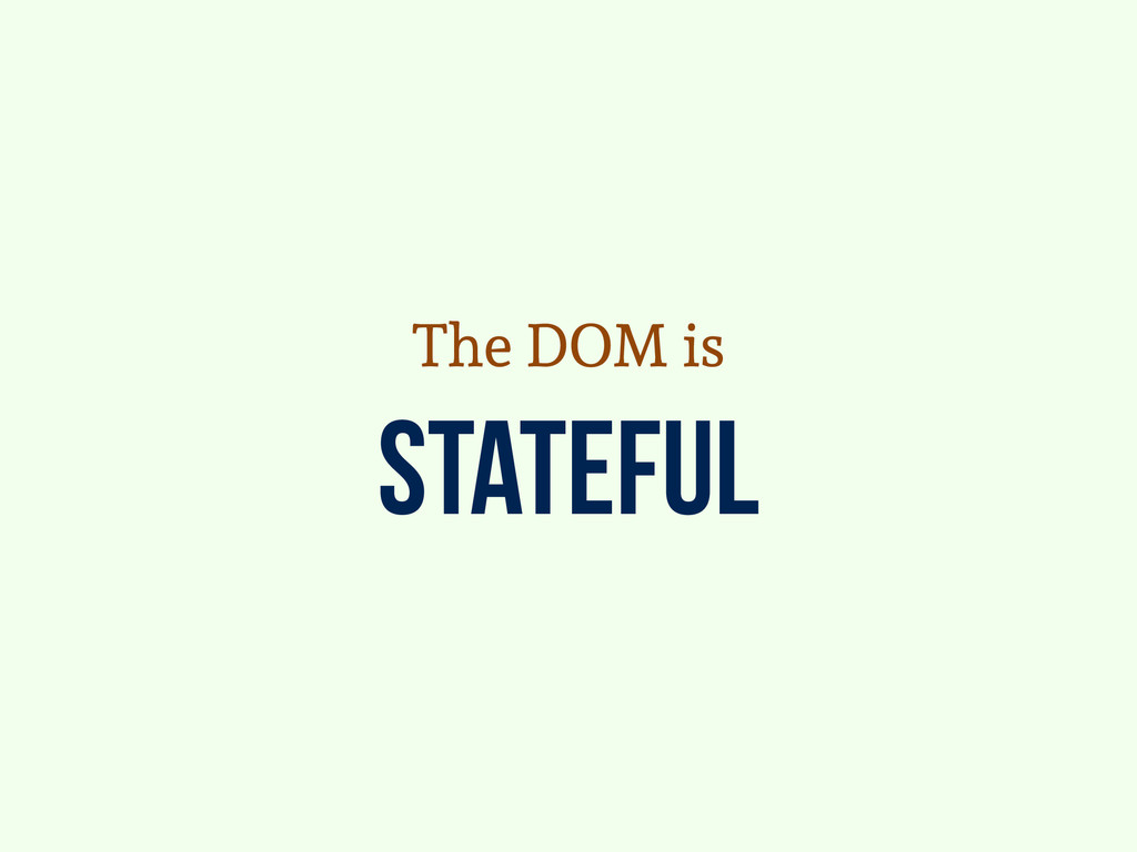 stateful The DOM is