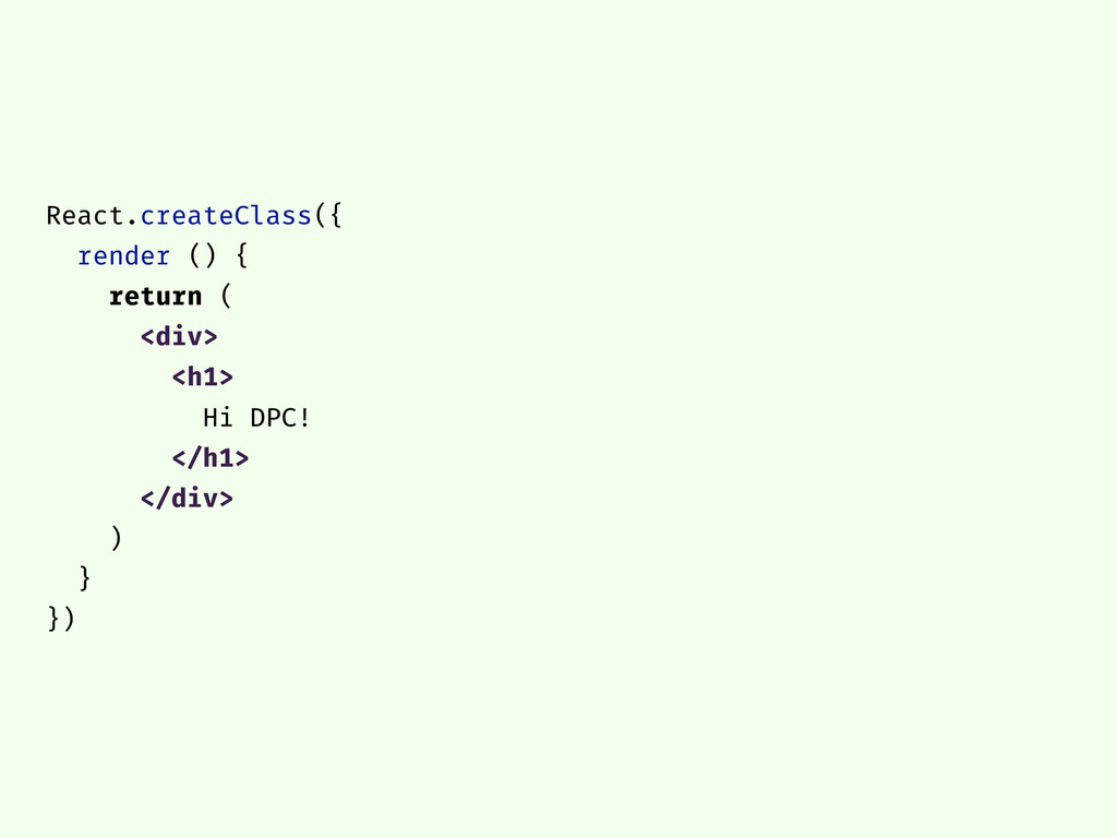 React.createClass({ render () { return ( <div> ...