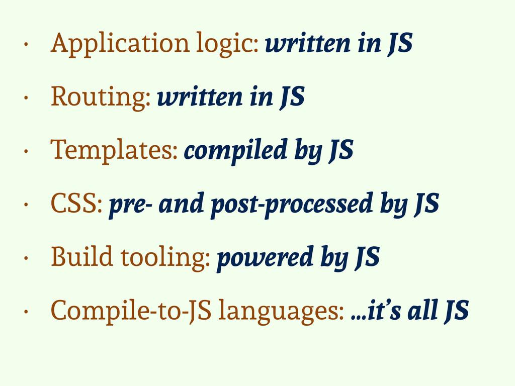 • Application logic: written in JS • Routing: w...