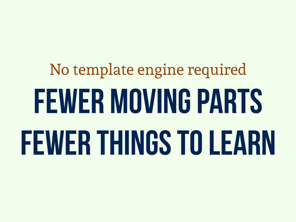 fewer moving parts fewer things to learn No tem...