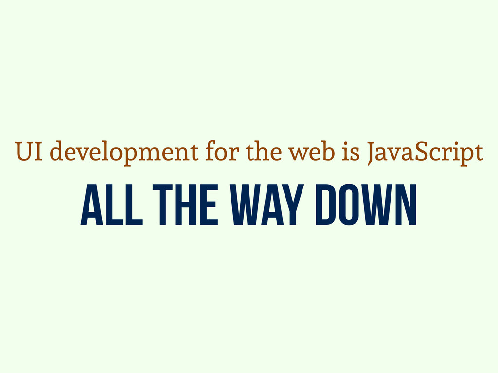 all the way down UI development for the web is ...