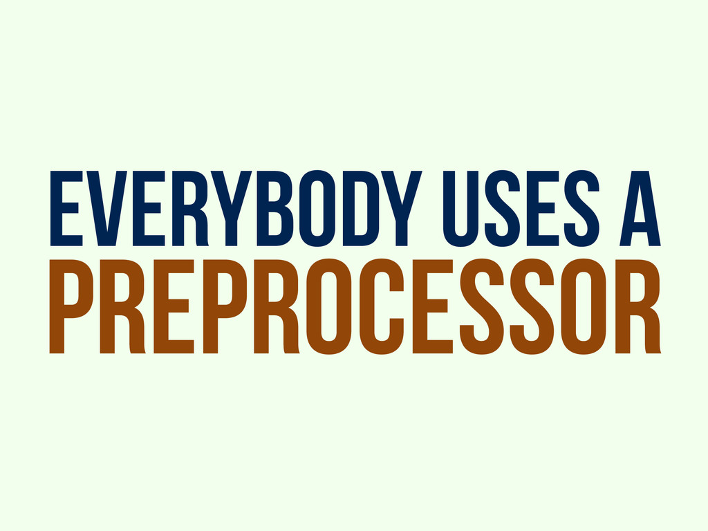 everybody uses a preprocessor