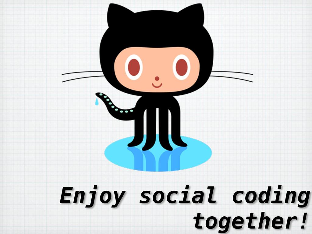 Enjoy social coding together!