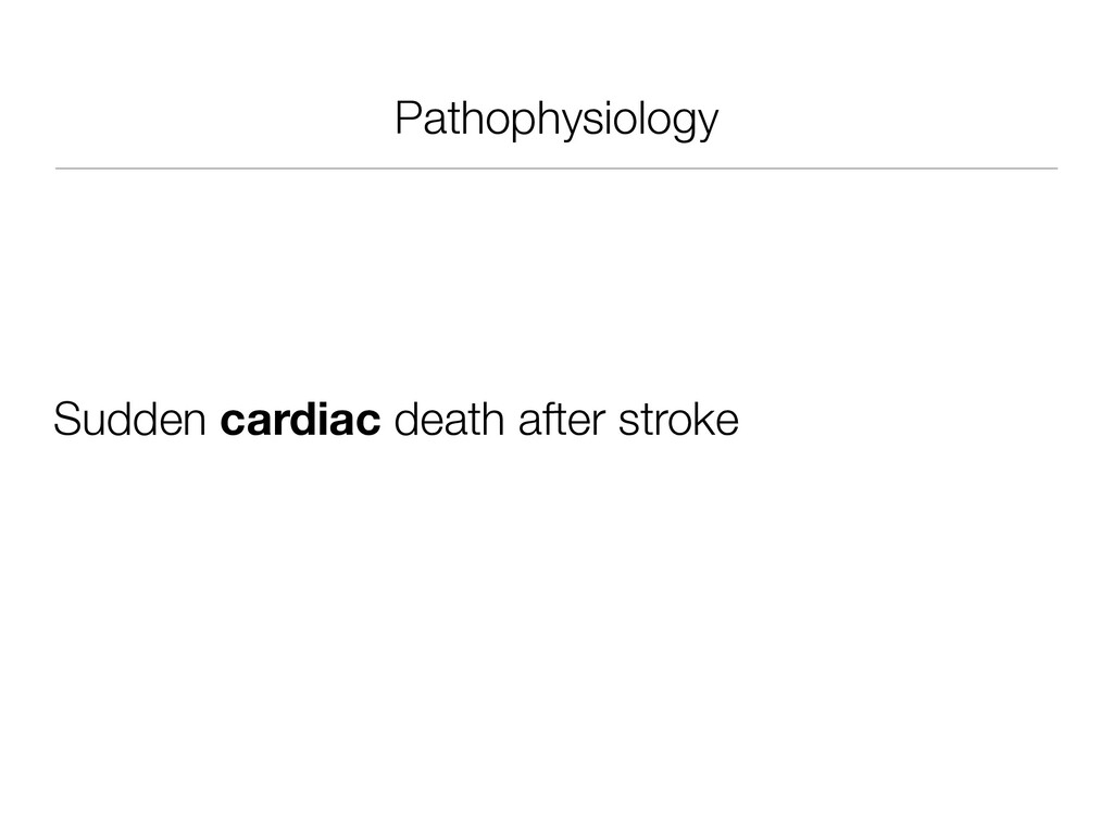 Pathophysiology Sudden cardiac death after stro...