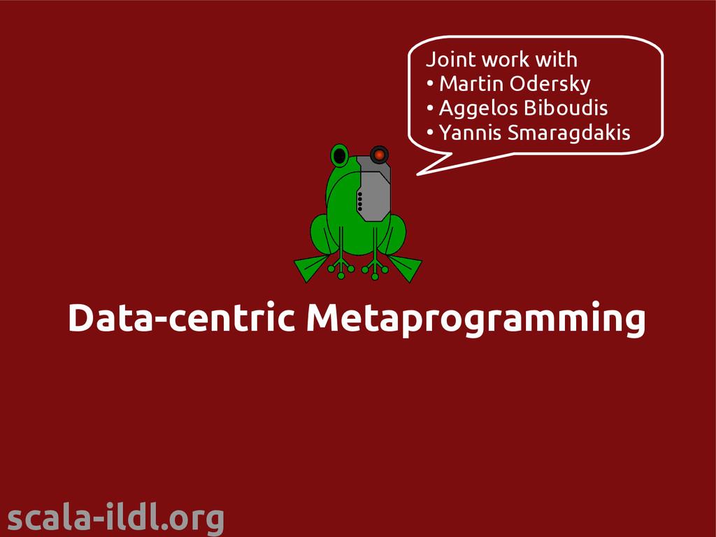 scala-ildl.org Data-centric Metaprogramming Joi...