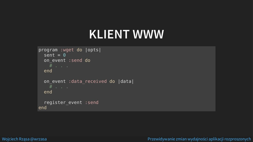 KLIENT WWW program :wget do |opts| sent = 0 on_...
