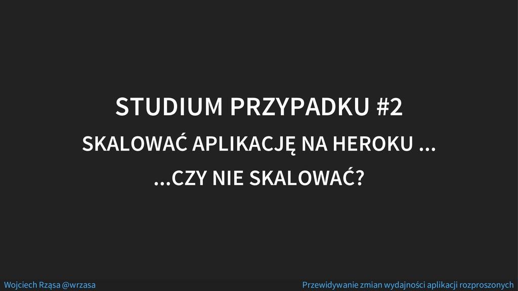 STUDIUM PRZYPADKU #2 SKALOWAĆ APLIKACJĘ NA HERO...