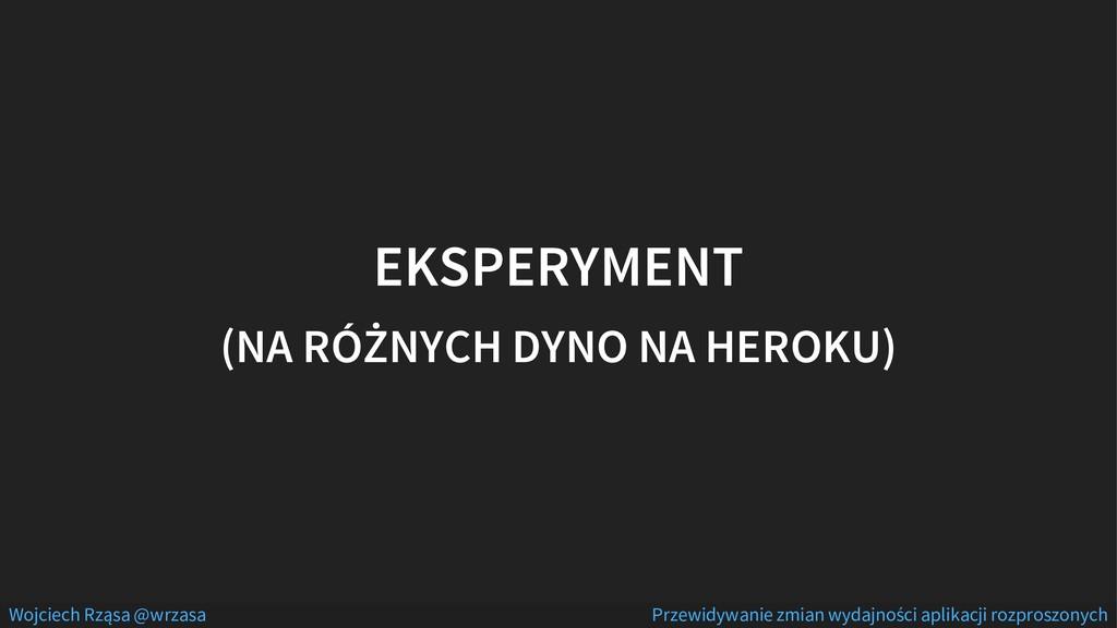 EKSPERYMENT (NA RÓŻNYCH DYNO NA HEROKU) Wojciec...