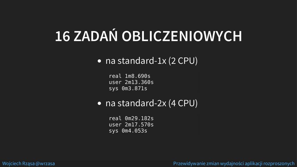 16 ZADAŃ OBLICZENIOWYCH na standard-1x (2 CPU) ...