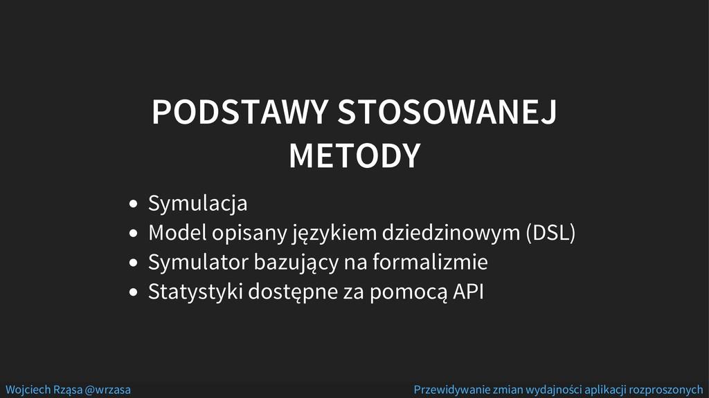 PODSTAWY STOSOWANEJ METODY Symulacja Model opis...