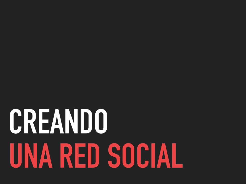 CREANDO UNA RED SOCIAL