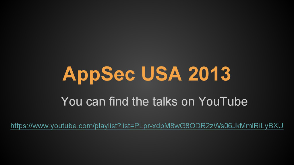 AppSec USA 2013 You can find the talks on YouTu...