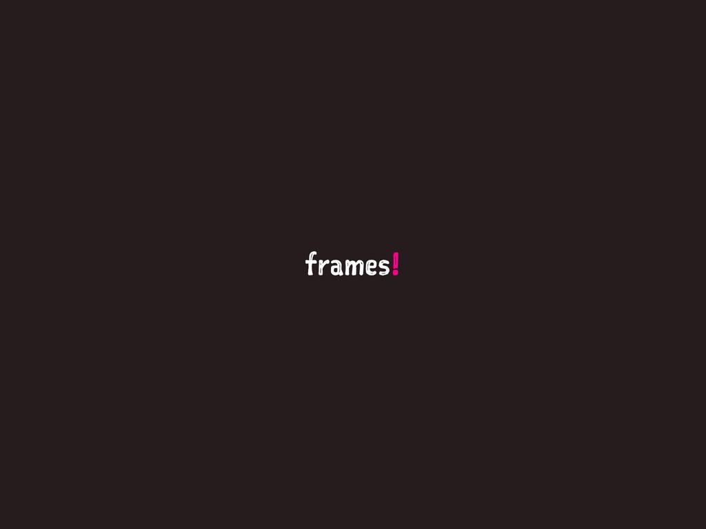 frames!