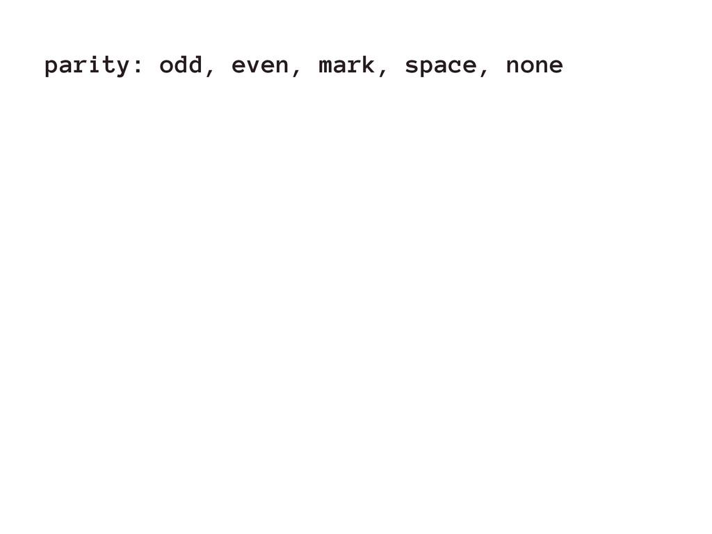 parity: odd, even, mark, space, none