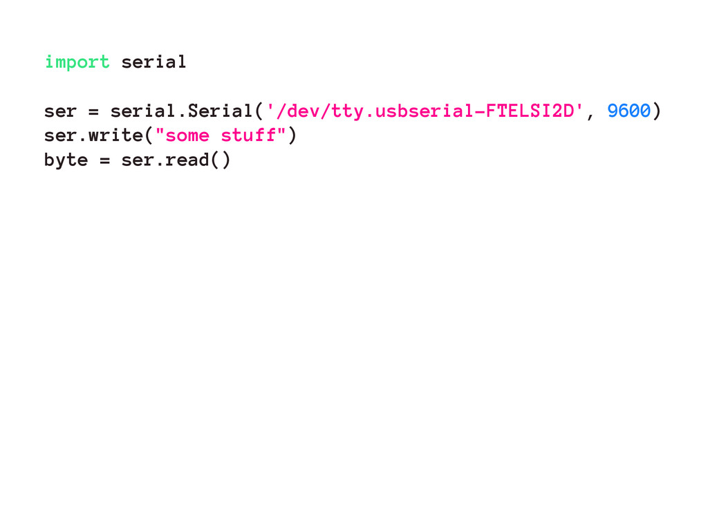 import serial ser = serial.Serial('/dev/tty.usb...