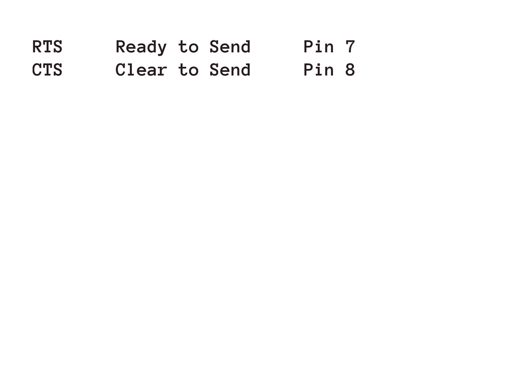 RTS Ready to Send Pin 7 CTS Clear to Send Pin 8
