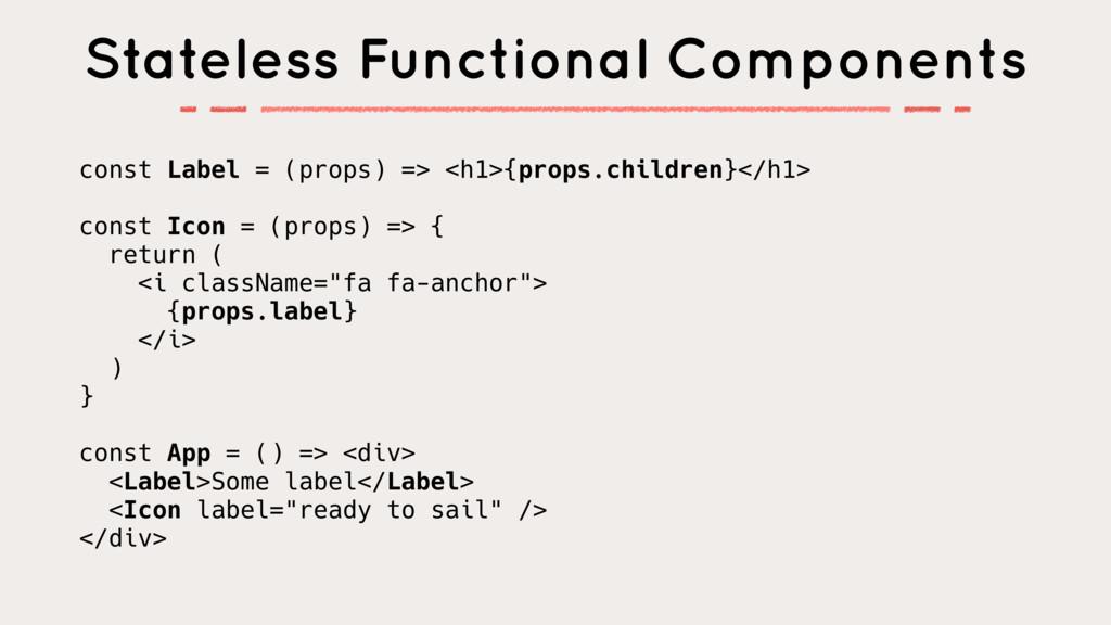 const Label = (props) => <h1>{props.children}</...