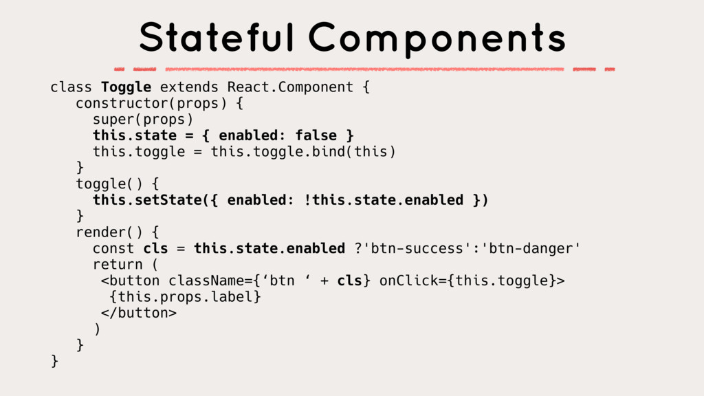 class Toggle extends React.Component { construc...