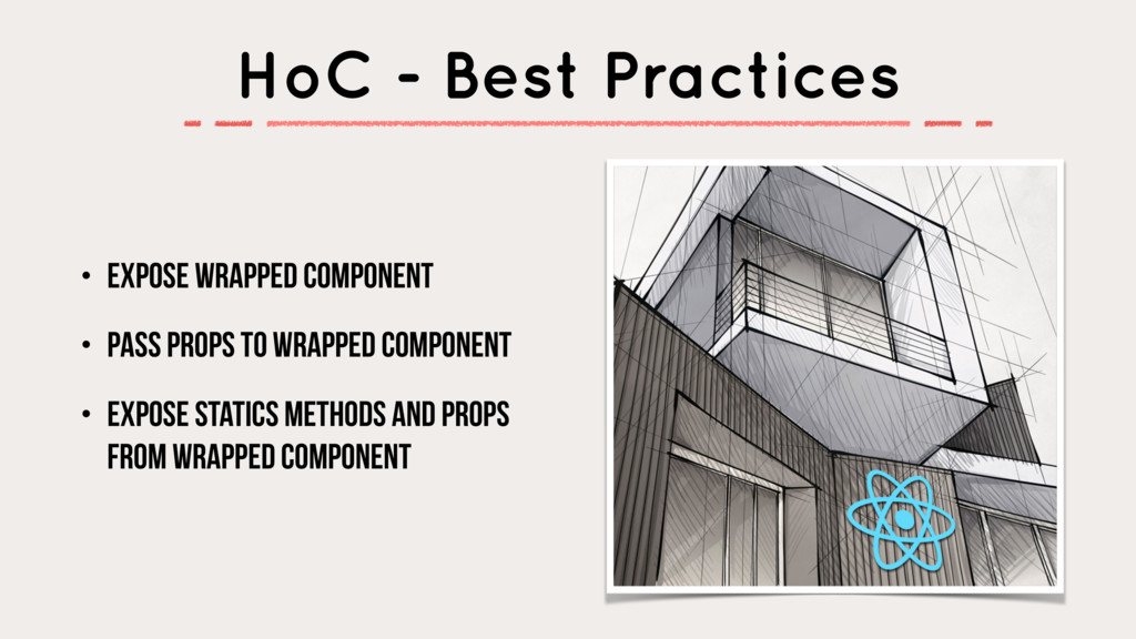HoC - Best Practices • Expose wrapped component...